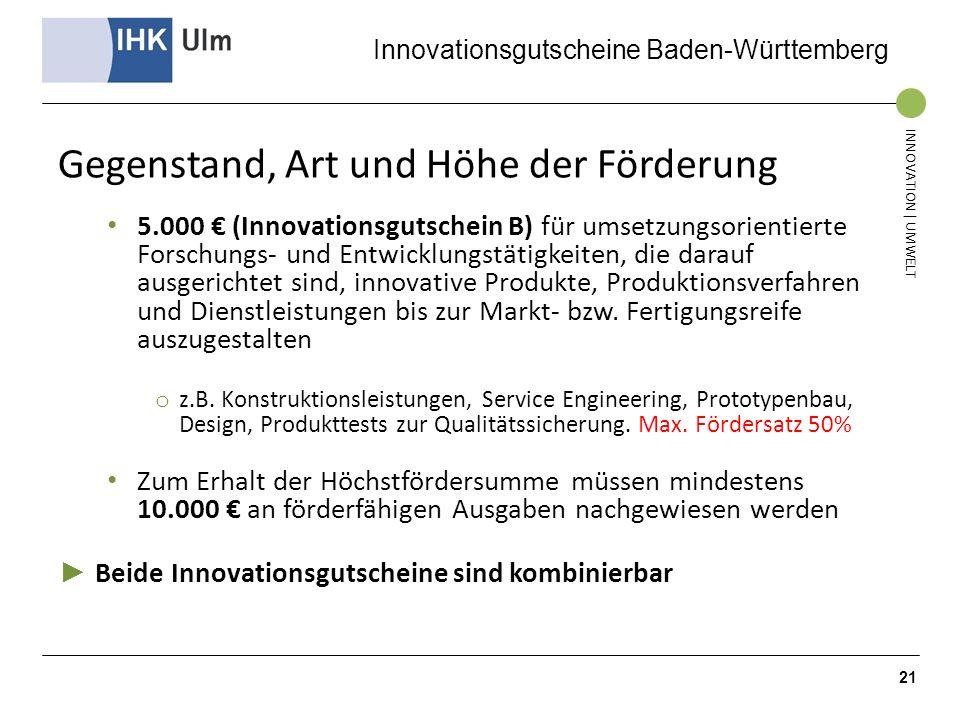 Innovationsgutscheine Baden-Württemberg INNOVATION | UMWELT Gegenstand, Art und Höhe der Förderung 5.000 (Innovationsgutschein B) für umsetzungsorient