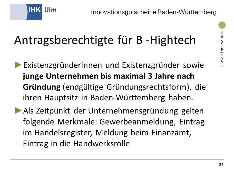 Innovationsgutscheine Baden-Württemberg INNOVATION | UMWELT Antragsberechtigte für B -Hightech Existenzgründerinnen und Existenzgründer sowie junge Un