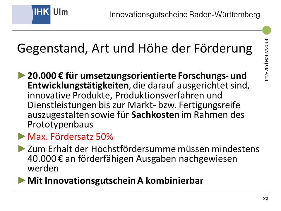 Innovationsgutscheine Baden-Württemberg INNOVATION | UMWELT Gegenstand, Art und Höhe der Förderung 20.000 für umsetzungsorientierte Forschungs- und En