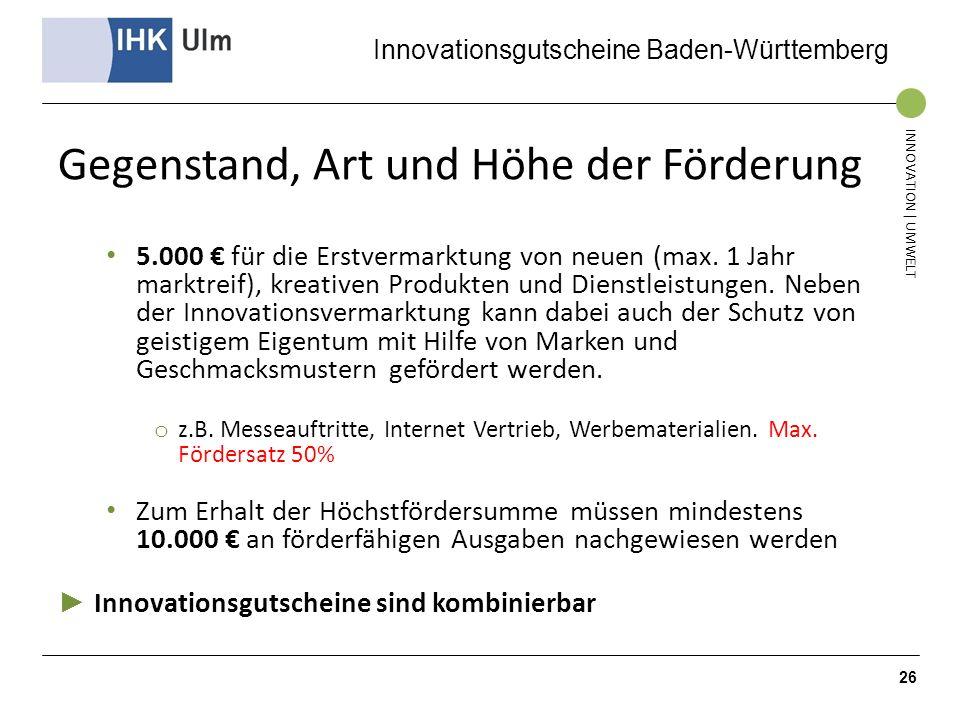 Innovationsgutscheine Baden-Württemberg INNOVATION | UMWELT Gegenstand, Art und Höhe der Förderung 5.000 für die Erstvermarktung von neuen (max. 1 Jah