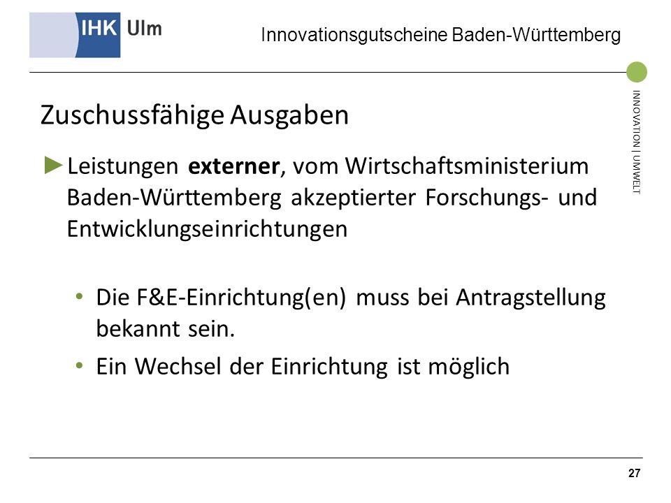 Innovationsgutscheine Baden-Württemberg INNOVATION | UMWELT Zuschussfähige Ausgaben Leistungen externer, vom Wirtschaftsministerium Baden-Württemberg