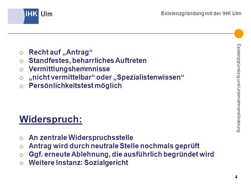 Existenzgründung und Unternehmensförderung Existenzgründung mit der IHK Ulm o Recht auf Antrag o Standfestes, beharrliches Auftreten o Vermittlungshem