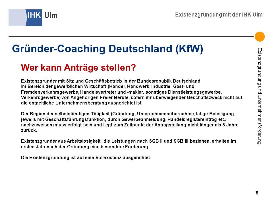 Existenzgründung und Unternehmensförderung Existenzgründung mit der IHK Ulm Gründer-Coaching Deutschland (KfW) Wer kann Anträge stellen? Existenzgründ