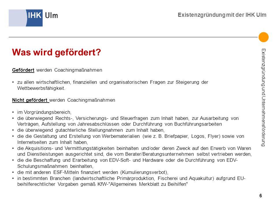Existenzgründung und Unternehmensförderung Existenzgründung mit der IHK Ulm Was wird gefördert? Gefördert werden Coachingmaßnahmen zu allen wirtschaft