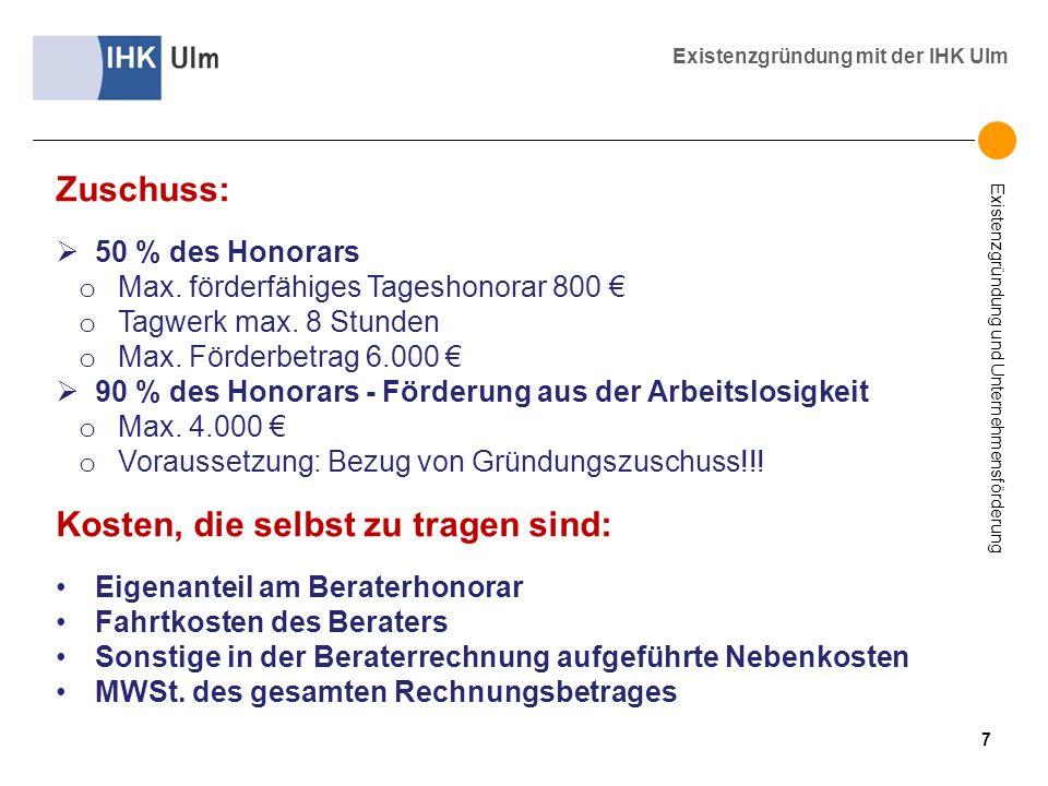 Existenzgründung und Unternehmensförderung Existenzgründung mit der IHK Ulm Zuschuss: 50 % des Honorars o Max. förderfähiges Tageshonorar 800 o Tagwer
