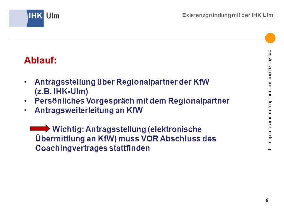 Existenzgründung und Unternehmensförderung Existenzgründung mit der IHK Ulm Ablauf: Antragsstellung über Regionalpartner der KfW (z.B. IHK-Ulm) Persön