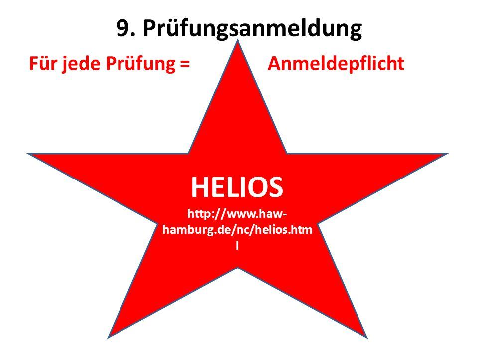 9. Prüfungsanmeldung Für jede Prüfung =Anmeldepflicht HELIOS http://www.haw- hamburg.de/nc/helios.htm l