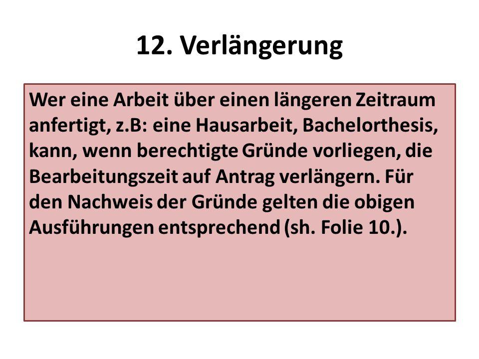 12. Verlängerung Wer eine Arbeit über einen längeren Zeitraum anfertigt, z.B: eine Hausarbeit, Bachelorthesis, kann, wenn berechtigte Gründe vorliegen