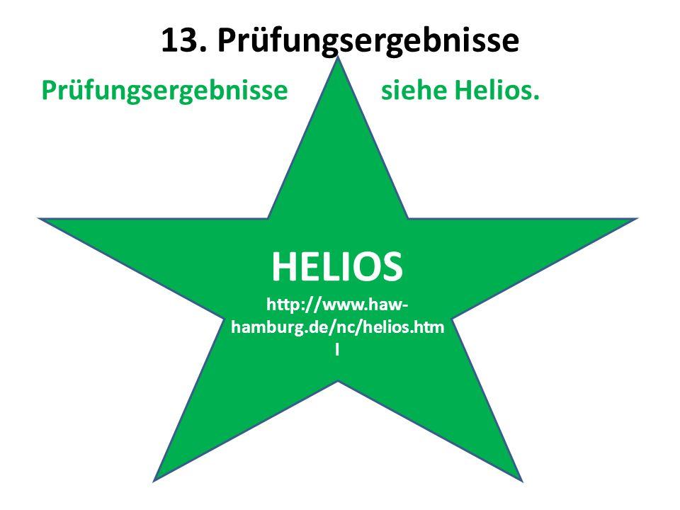 13. Prüfungsergebnisse Prüfungsergebnissesiehe Helios. HELIOS http://www.haw- hamburg.de/nc/helios.htm l