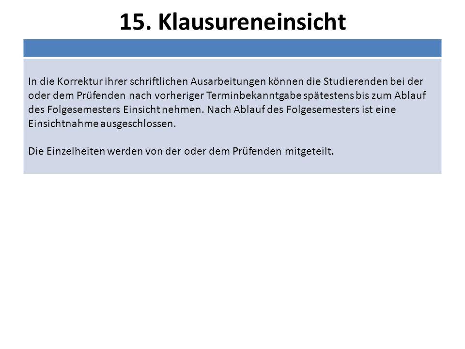 15. Klausureneinsicht In die Korrektur ihrer schriftlichen Ausarbeitungen können die Studierenden bei der oder dem Prüfenden nach vorheriger Terminbek