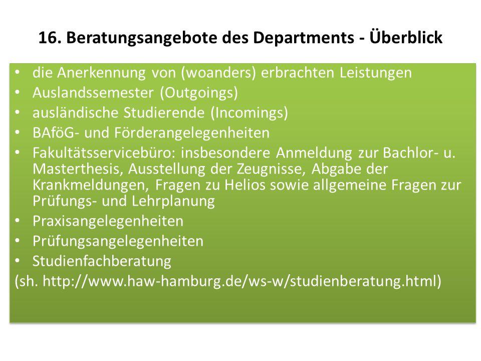 16. Beratungsangebote des Departments - Überblick die Anerkennung von (woanders) erbrachten Leistungen Auslandssemester (Outgoings) ausländische Studi