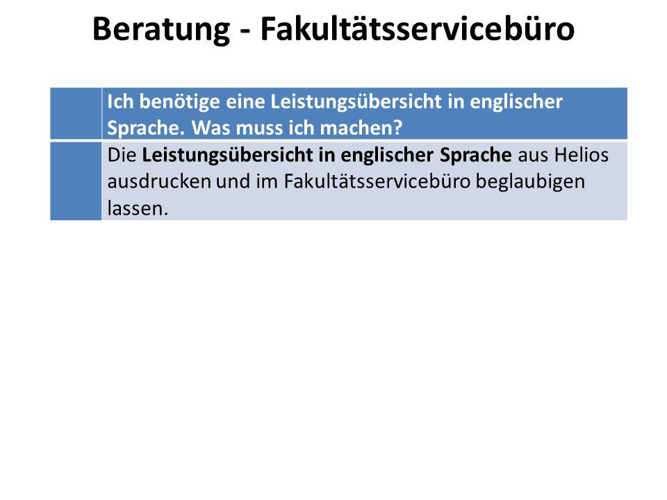 Beratung - Fakultätsservicebüro Ich benötige eine Leistungsübersicht in englischer Sprache.