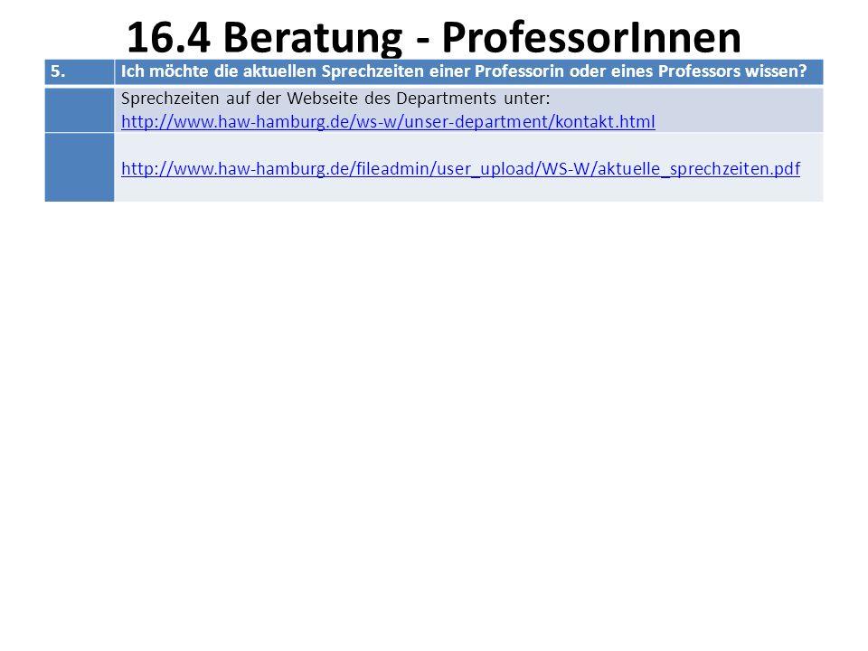 16.4 Beratung - ProfessorInnen 5.Ich möchte die aktuellen Sprechzeiten einer Professorin oder eines Professors wissen.