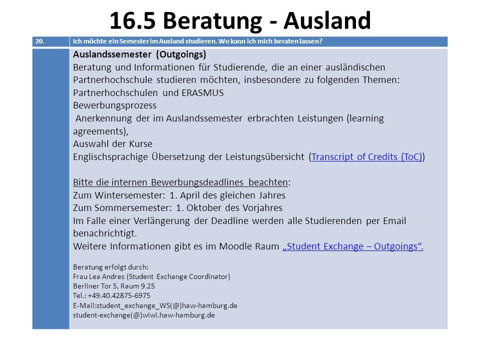 16.5 Beratung - Ausland 20.Ich möchte ein Semester im Ausland studieren. Wo kann ich mich beraten lassen? Auslandssemester (Outgoings) Beratung und In