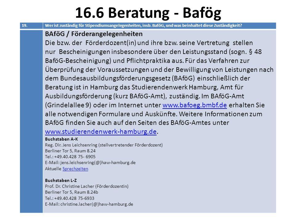 16.6 Beratung - Bafög 19.Wer ist zuständig für Stipendiumsangelegenheiten, insb. BaföG, und was beinhaltet diese Zuständigkeit? BAföG / Förderangelege