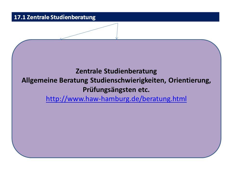 17.1 Zentrale Studienberatung Zentrale Studienberatung Allgemeine Beratung Studienschwierigkeiten, Orientierung, Prüfungsängsten etc. http://www.haw-h