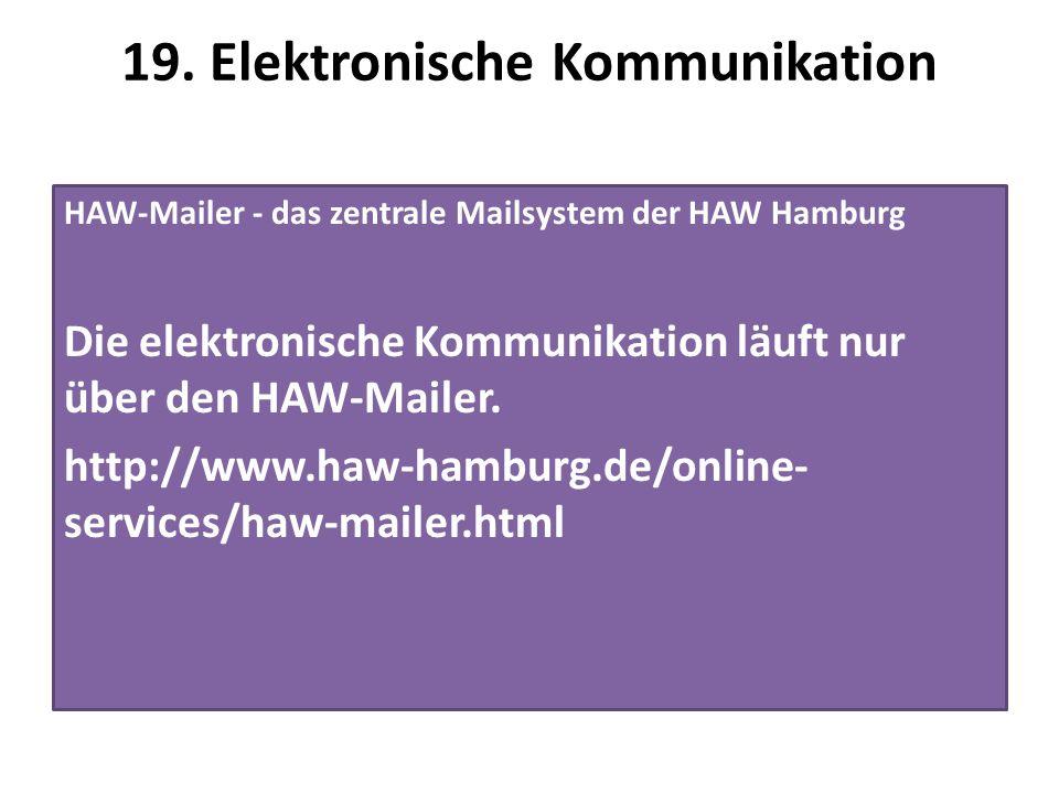 19. Elektronische Kommunikation HAW-Mailer - das zentrale Mailsystem der HAW Hamburg Die elektronische Kommunikation läuft nur über den HAW-Mailer. ht