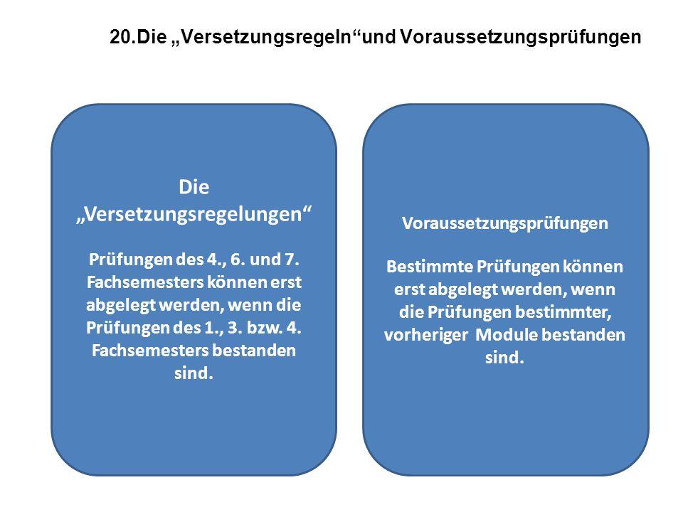 20.Die Versetzungsregelnund Voraussetzungsprüfungen Die Versetzungsregelungen Prüfungen des 4., 6. und 7. Fachsemesters können erst abgelegt werden, w