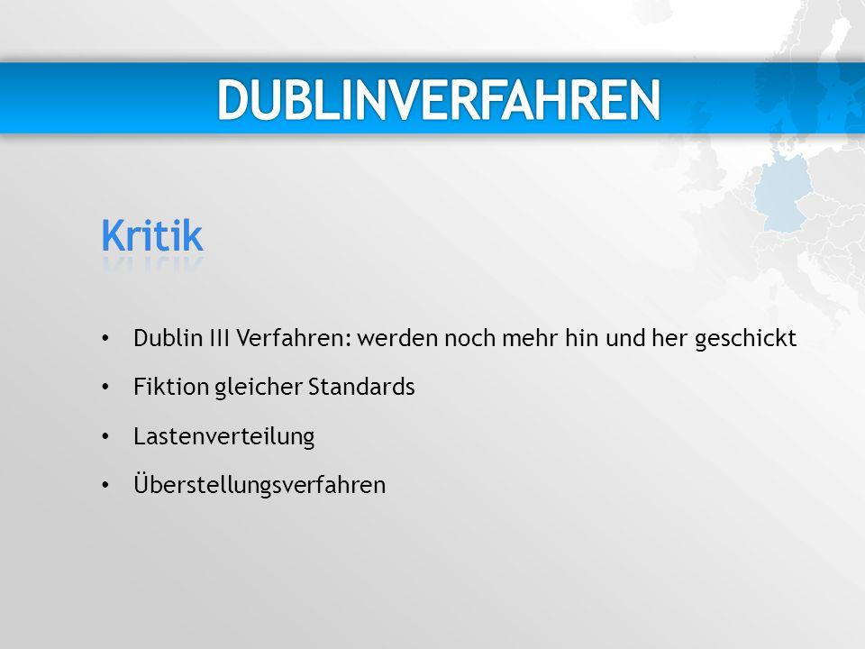 Dublin III Verfahren: werden noch mehr hin und her geschickt Fiktion gleicher Standards Lastenverteilung Überstellungsverfahren