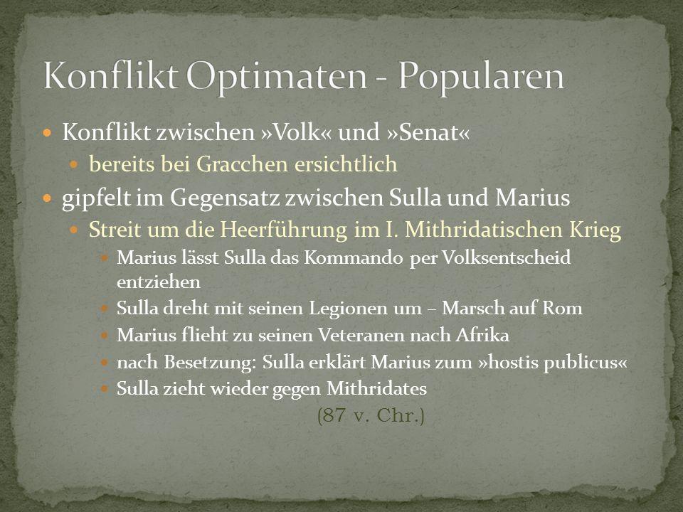 Konflikt zwischen »Volk« und »Senat« bereits bei Gracchen ersichtlich gipfelt im Gegensatz zwischen Sulla und Marius Streit um die Heerführung im I. M