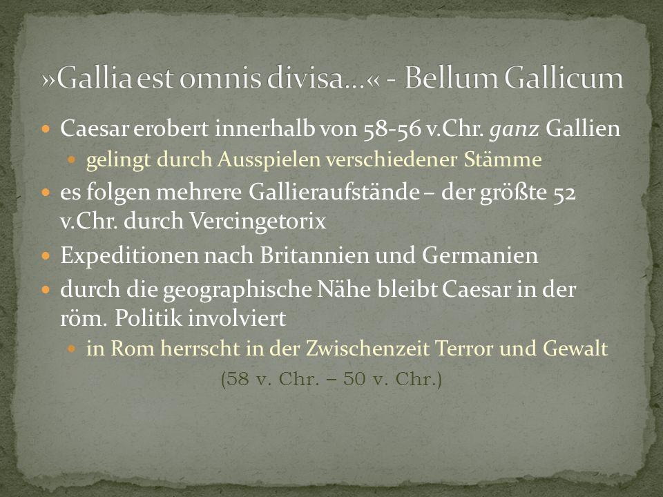 Caesar erobert innerhalb von 58-56 v.Chr. ganz Gallien gelingt durch Ausspielen verschiedener Stämme es folgen mehrere Gallieraufstände – der größte 5