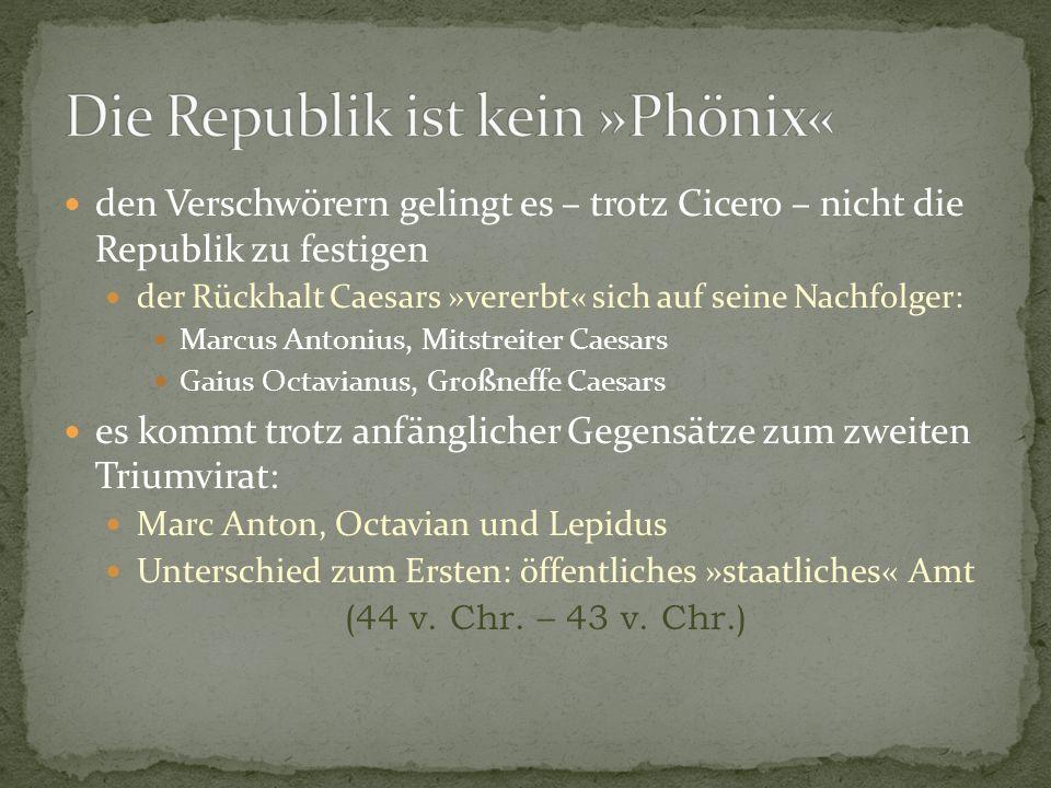 den Verschwörern gelingt es – trotz Cicero – nicht die Republik zu festigen der Rückhalt Caesars »vererbt« sich auf seine Nachfolger: Marcus Antonius,