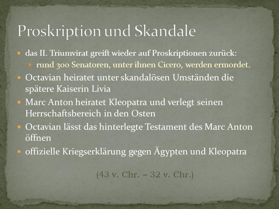 das II. Triumvirat greift wieder auf Proskriptionen zurück: rund 300 Senatoren, unter ihnen Cicero, werden ermordet. Octavian heiratet unter skandalös