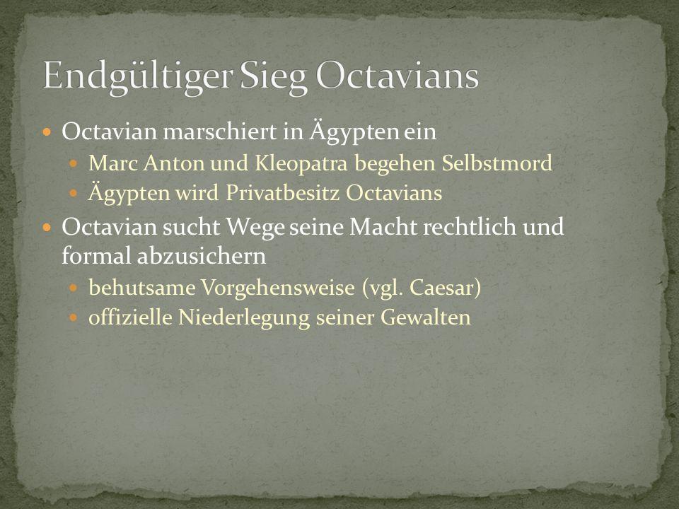 Octavian marschiert in Ägypten ein Marc Anton und Kleopatra begehen Selbstmord Ägypten wird Privatbesitz Octavians Octavian sucht Wege seine Macht rec