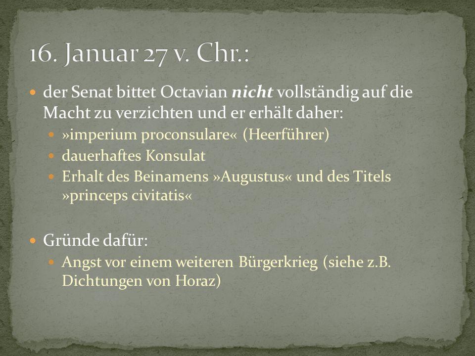 der Senat bittet Octavian nicht vollständig auf die Macht zu verzichten und er erhält daher: »imperium proconsulare« (Heerführer) dauerhaftes Konsulat