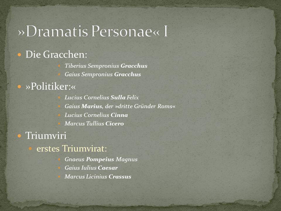 Die Gracchen: Tiberius Sempronius Gracchus Gaius Sempronius Gracchus »Politiker:« Lucius Cornelius Sulla Felix Gaius Marius, der »dritte Gründer Roms«