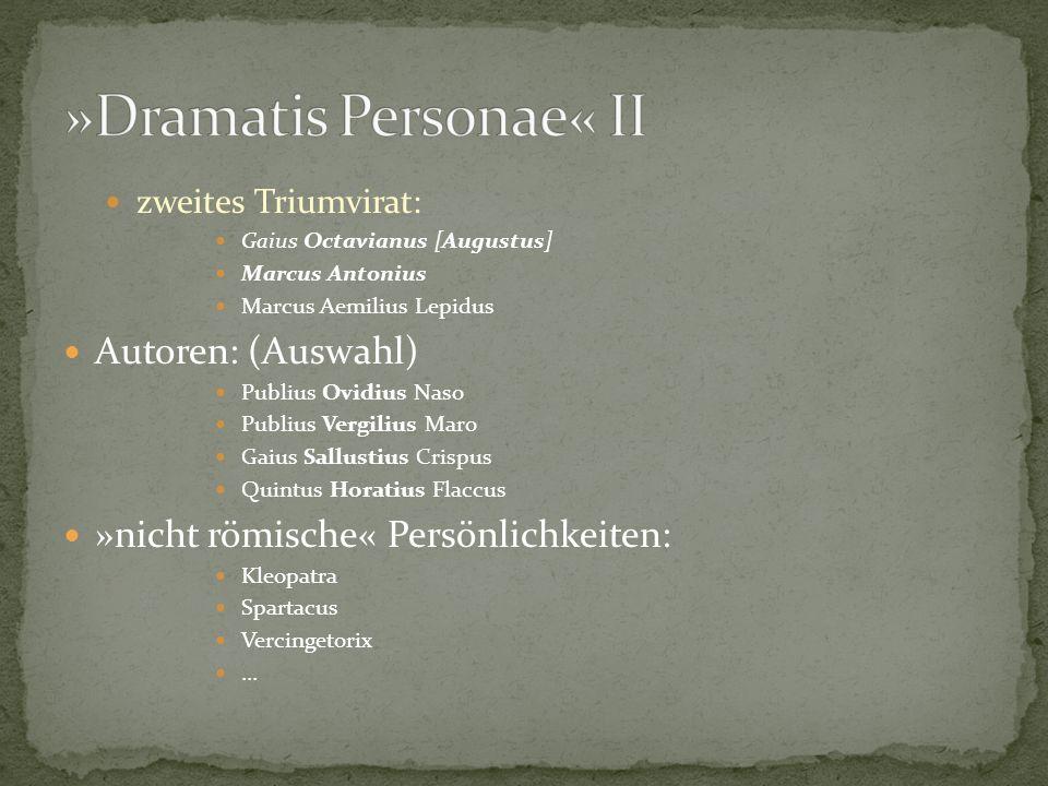 zweites Triumvirat: Gaius Octavianus [Augustus] Marcus Antonius Marcus Aemilius Lepidus Autoren: (Auswahl) Publius Ovidius Naso Publius Vergilius Maro
