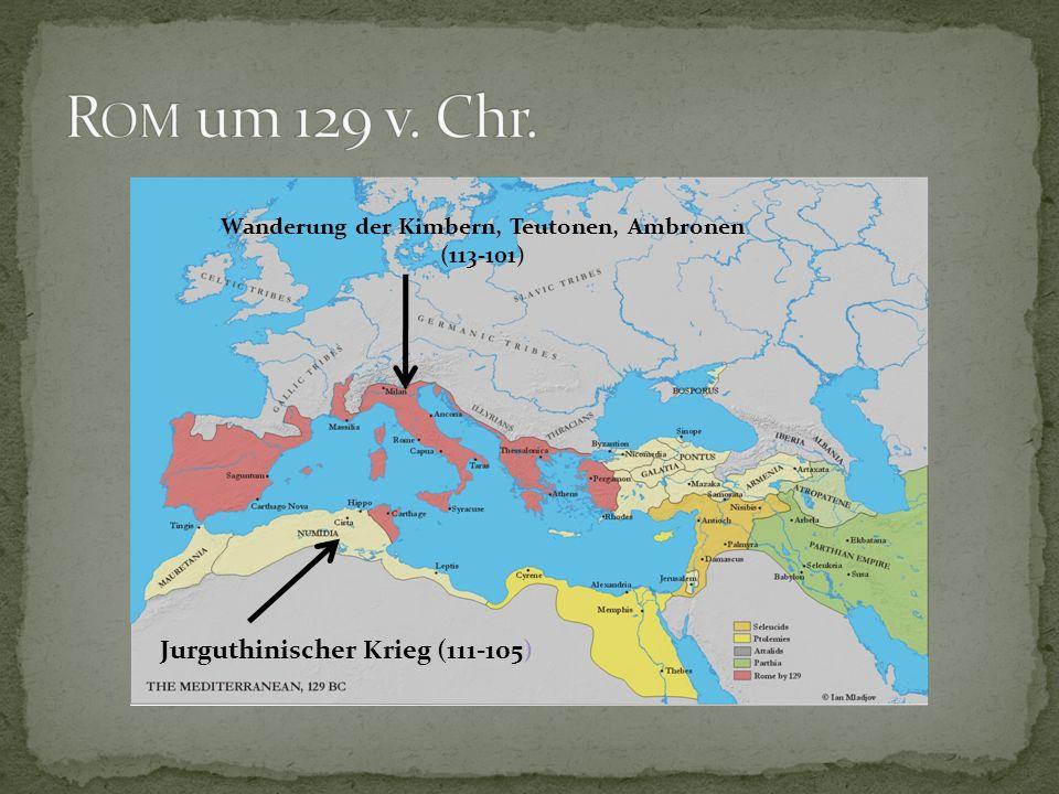 Jurguthinischer Krieg (111-105) Wanderung der Kimbern, Teutonen, Ambronen (113-101)