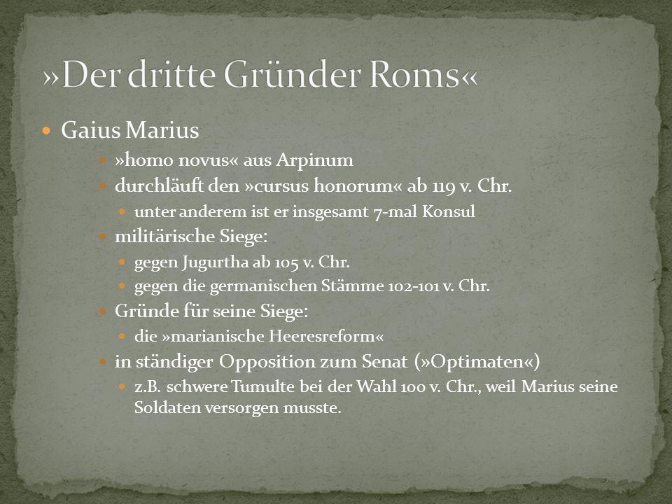 Gaius Marius »homo novus« aus Arpinum durchläuft den »cursus honorum« ab 119 v. Chr. unter anderem ist er insgesamt 7-mal Konsul militärische Siege: g