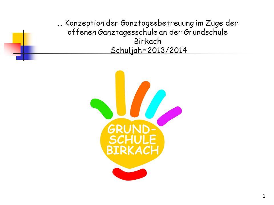 1 … Konzeption der Ganztagesbetreuung im Zuge der offenen Ganztagesschule an der Grundschule Birkach Schuljahr 2013/2014