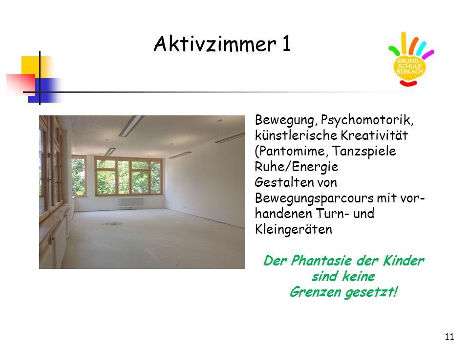 11 Aktivzimmer 1 Bewegung, Psychomotorik, künstlerische Kreativität (Pantomime, Tanzspiele Ruhe/Energie Gestalten von Bewegungsparcours mit vor- hande