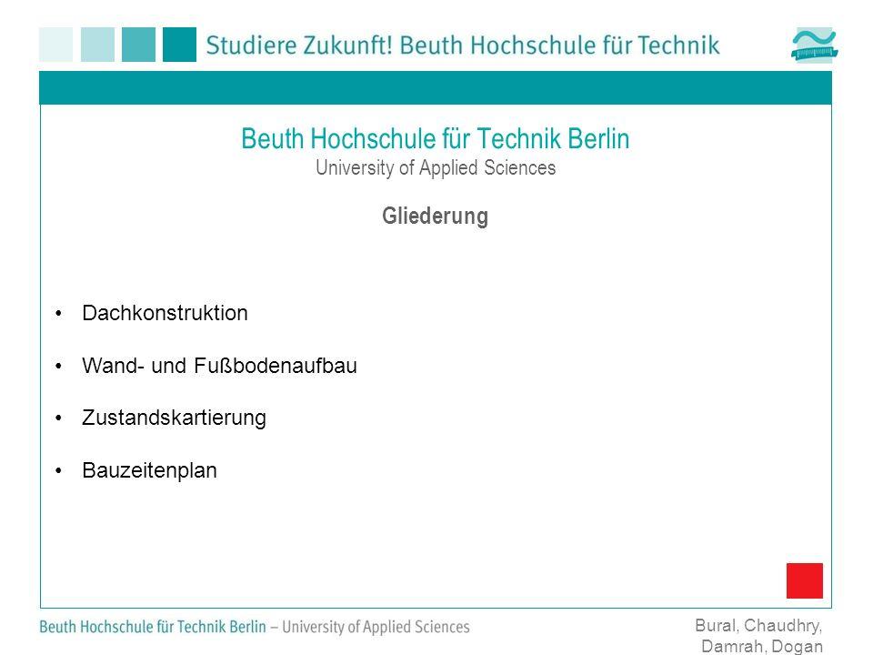 Beuth Hochschule für Technik Berlin University of Applied Sciences Gliederung Bural, Chaudhry, Damrah, Dogan Dachkonstruktion Wand- und Fußbodenaufbau