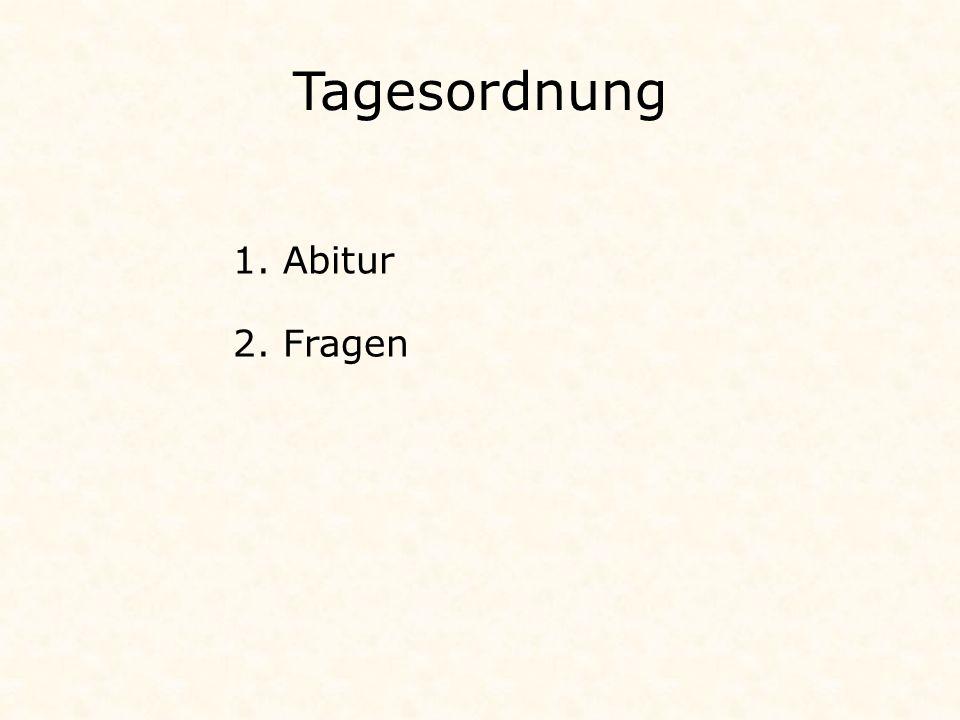 Tagesordnung 2. Fragen 1. Abitur