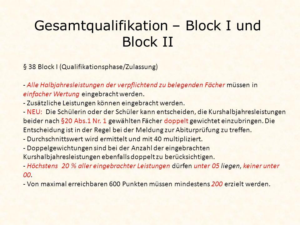 Gesamtqualifikation – Block I und Block II § 38 Block I (Qualifikationsphase/Zulassung) - Alle Halbjahresleistungen der verpflichtend zu belegenden Fächer müssen in einfacher Wertung eingebracht werden.