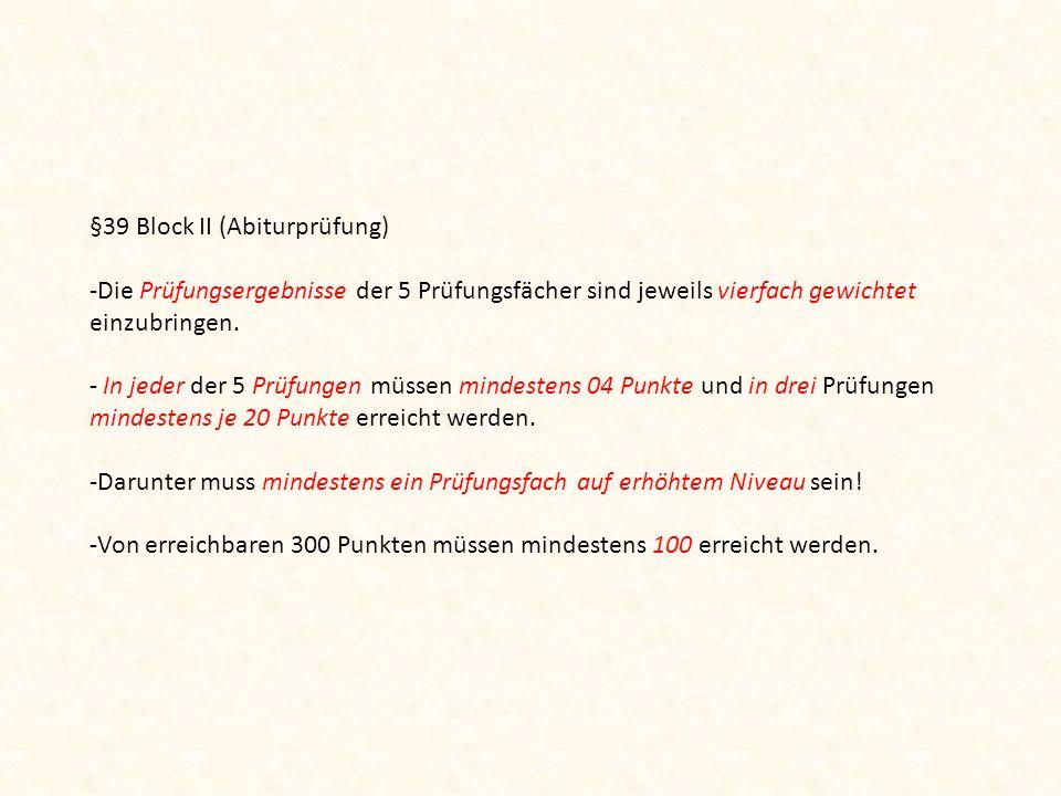 §39 Block II (Abiturprüfung) -Die Prüfungsergebnisse der 5 Prüfungsfächer sind jeweils vierfach gewichtet einzubringen.