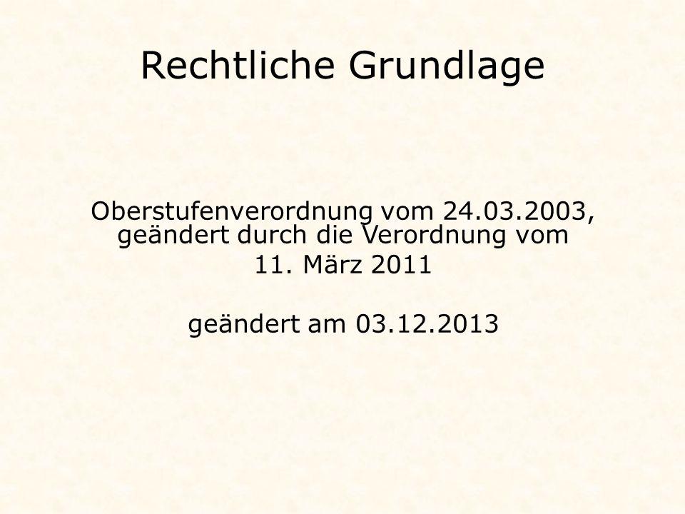 Rechtliche Grundlage Oberstufenverordnung vom 24.03.2003, geändert durch die Verordnung vom 11.