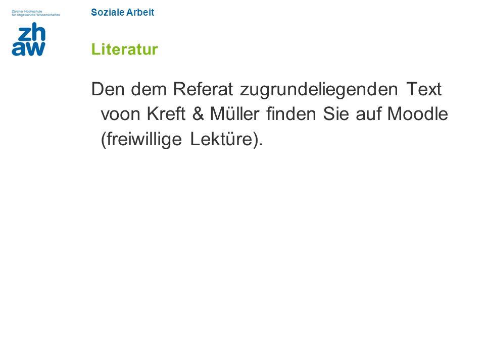 Soziale Arbeit Literatur Den dem Referat zugrundeliegenden Text voon Kreft & Müller finden Sie auf Moodle (freiwillige Lektüre).