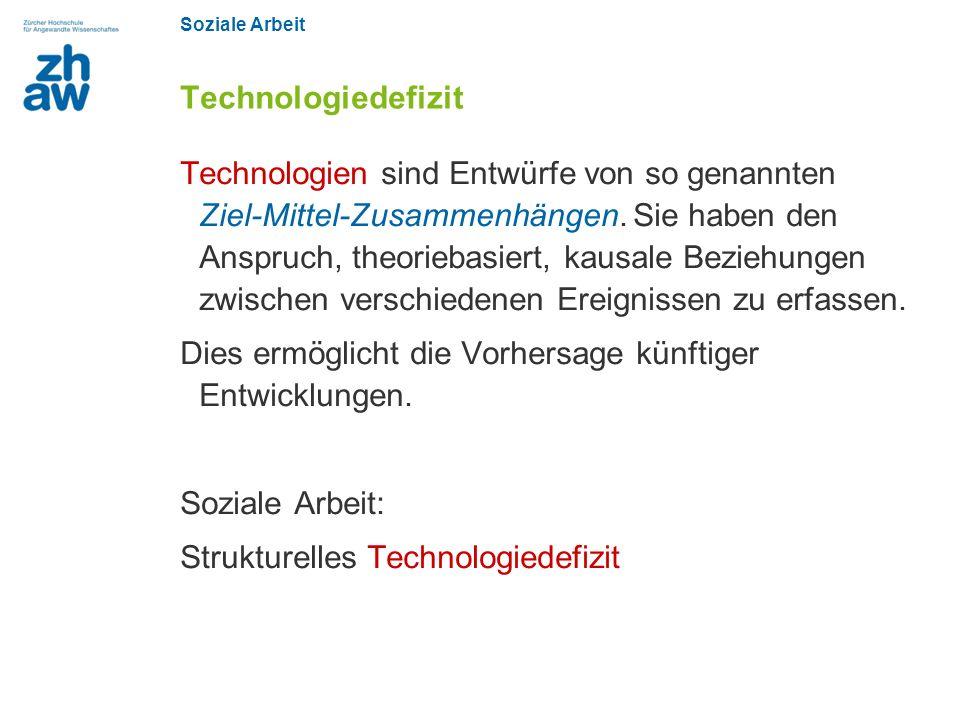 Soziale Arbeit Technologiedefizit Technologien sind Entwürfe von so genannten Ziel-Mittel-Zusammenhängen. Sie haben den Anspruch, theoriebasiert, kaus