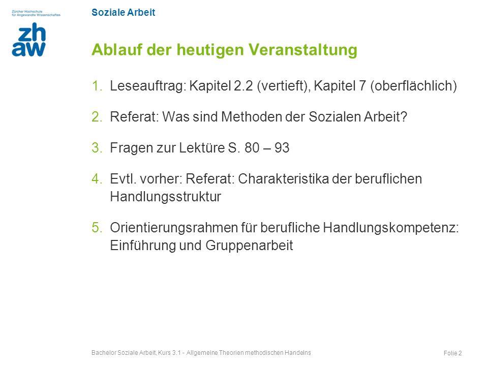 Soziale Arbeit Ablauf der heutigen Veranstaltung 1.Leseauftrag: Kapitel 2.2 (vertieft), Kapitel 7 (oberflächlich) 2.Referat: Was sind Methoden der Soz