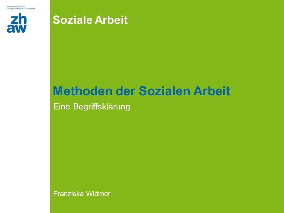 Soziale Arbeit Methoden der Sozialen Arbeit Eine Begriffsklärung Franziska Widmer