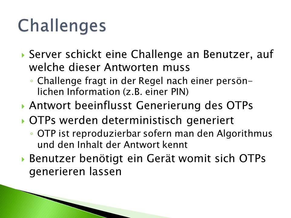 Server schickt eine Challenge an Benutzer, auf welche dieser Antworten muss Challenge fragt in der Regel nach einer persön- lichen Information (z.B.