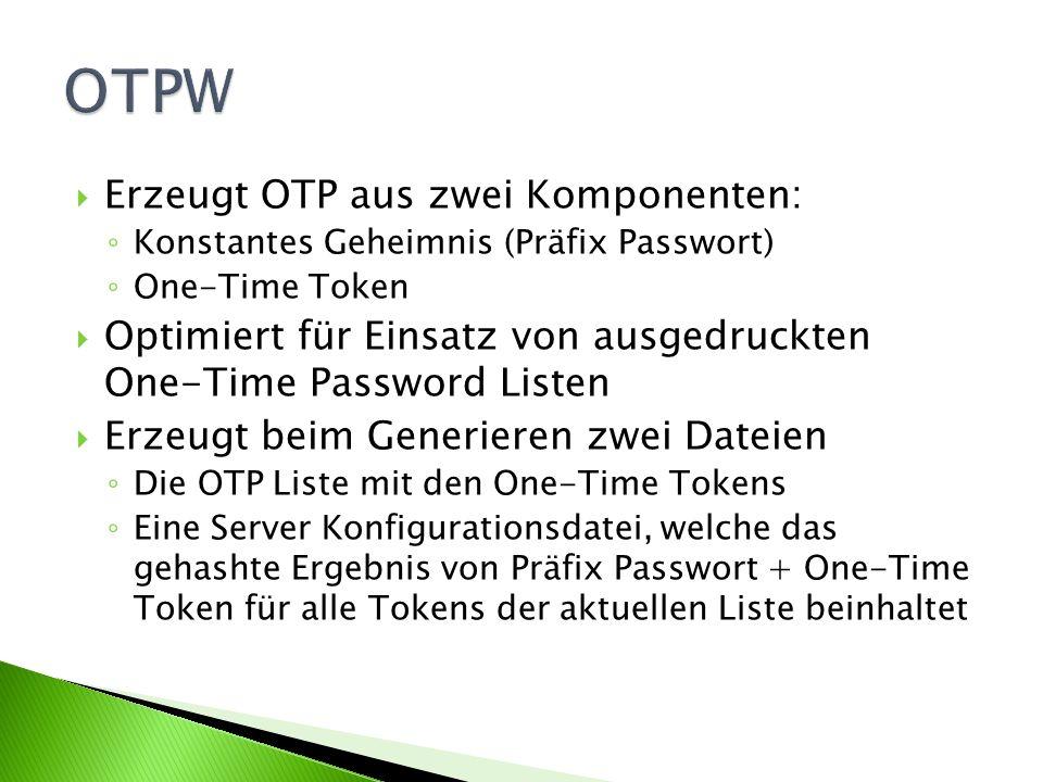 Erzeugt OTP aus zwei Komponenten: Konstantes Geheimnis (Präfix Passwort) One-Time Token Optimiert für Einsatz von ausgedruckten One-Time Password Listen Erzeugt beim Generieren zwei Dateien Die OTP Liste mit den One-Time Tokens Eine Server Konfigurationsdatei, welche das gehashte Ergebnis von Präfix Passwort + One-Time Token für alle Tokens der aktuellen Liste beinhaltet