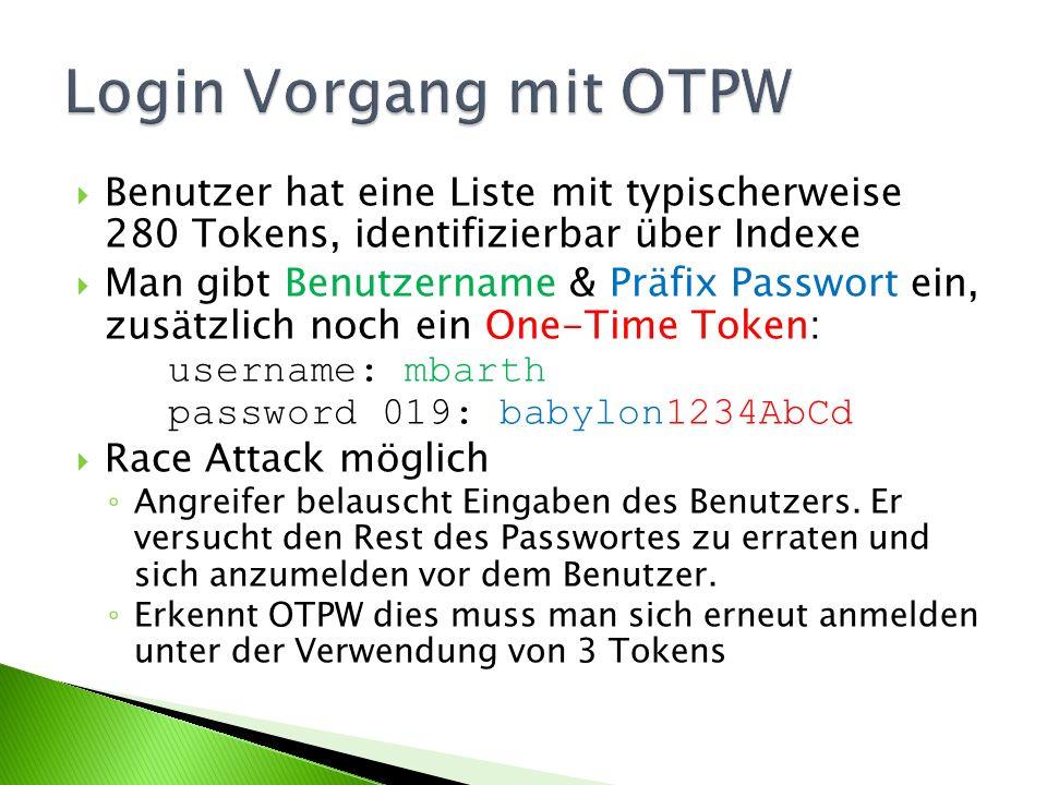 Benutzer hat eine Liste mit typischerweise 280 Tokens, identifizierbar über Indexe Man gibt Benutzername & Präfix Passwort ein, zusätzlich noch ein One-Time Token: username: mbarth password 019: babylon1234AbCd Race Attack möglich Angreifer belauscht Eingaben des Benutzers.