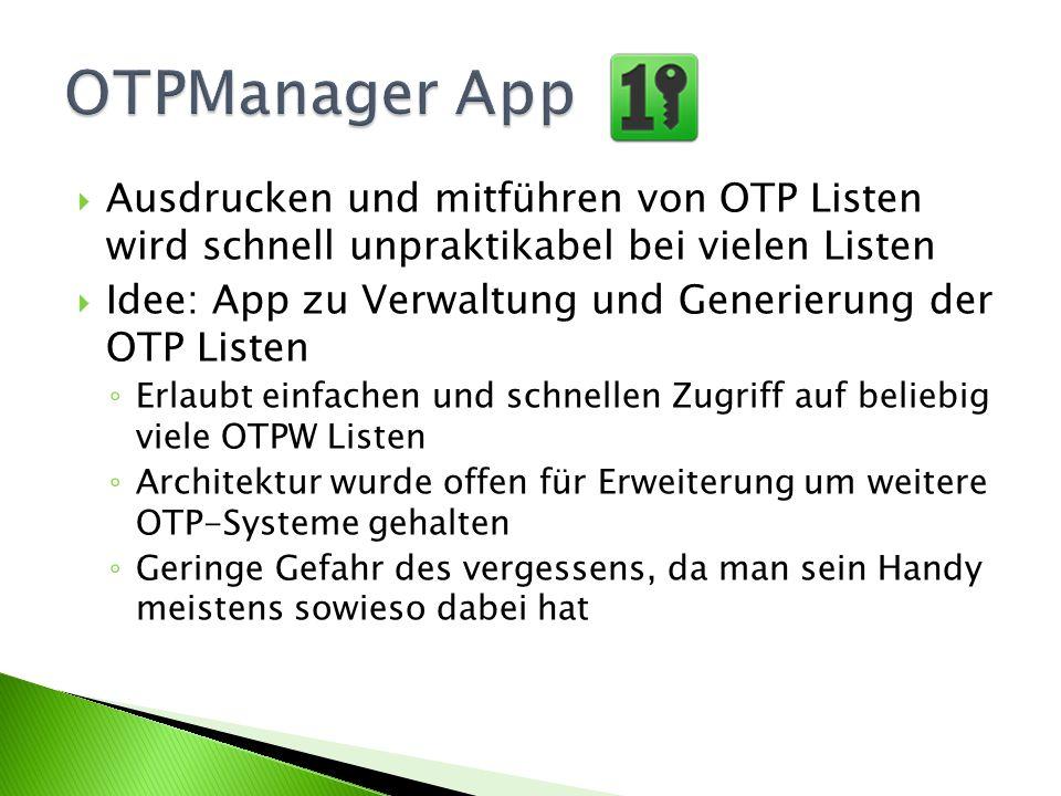 Ausdrucken und mitführen von OTP Listen wird schnell unpraktikabel bei vielen Listen Idee: App zu Verwaltung und Generierung der OTP Listen Erlaubt ei