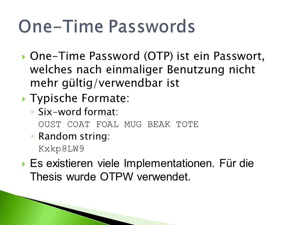 One-Time Password (OTP) ist ein Passwort, welches nach einmaliger Benutzung nicht mehr gültig/verwendbar ist Typische Formate: Six-word format: OUST COAT FOAL MUG BEAK TOTE Random string: Kxkp8LW9 Es existieren viele Implementationen.