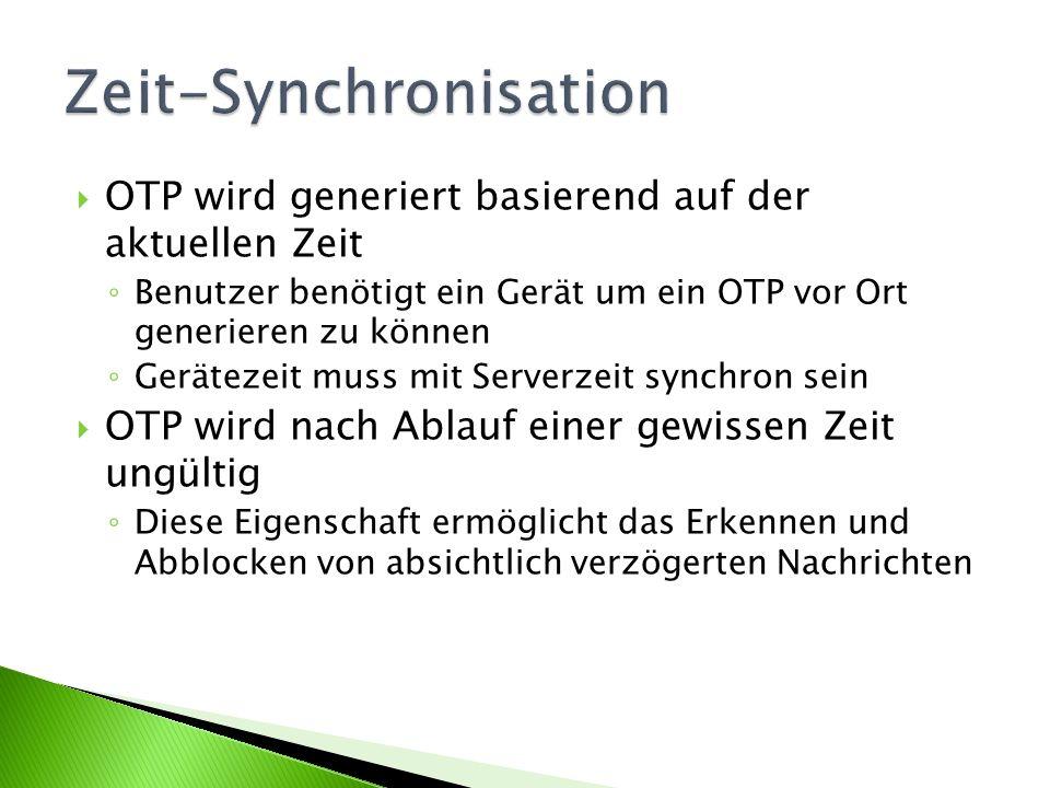 OTP wird generiert basierend auf der aktuellen Zeit Benutzer benötigt ein Gerät um ein OTP vor Ort generieren zu können Gerätezeit muss mit Serverzeit